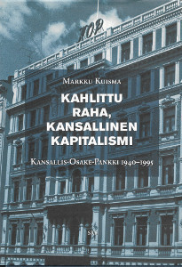 Kahlittu raha, kansallinen kapitalismi : Kansallis-Osake-Pankki 1940-1995, Markku Kuisma