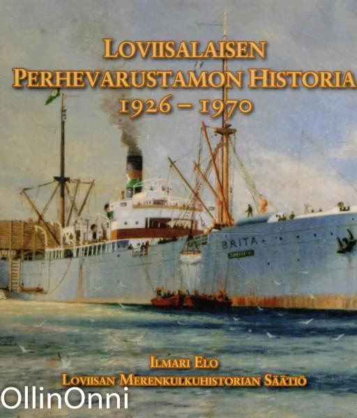 Loviisalaisen perhevarustamon historia 1926-1970 : jääkärieverstiluutnantti Ragnar Nordström ja hänen laivansa, Ilmari Elo