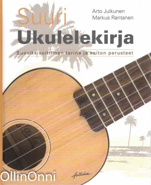 Suuri ukulelekirja - Suosikkisoittimen tarina ja soiton perusteet, Arto Julkunen