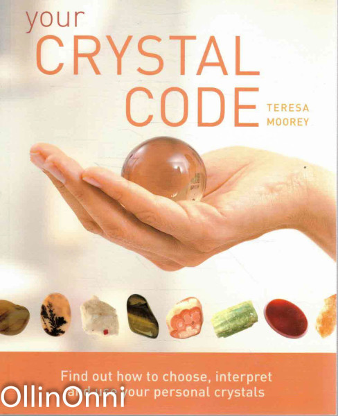 Your Crystal Code - Find out how to choose, interpret and use your personal crystals, Teresa Moorey
