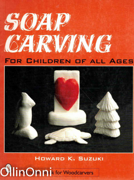 Soap Carving for Children of All Ages, Howard K. Suzuki