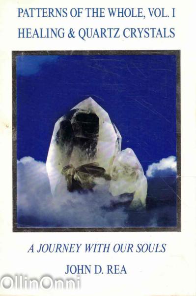 Patterns of the Whole, vol. I: Healing & Quartz Crystals, John D. Rea