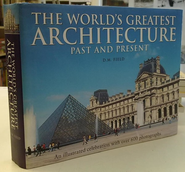 The World's Greatest Architecture - Past and Present, D.M. Field
