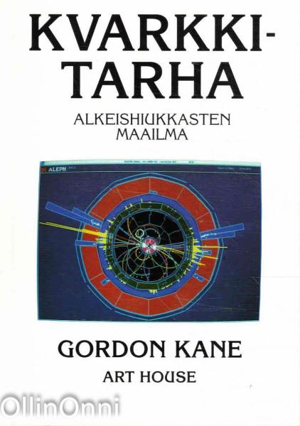 Kvarkkitarha : alkeishiukkasten maailma, Gordon Kane