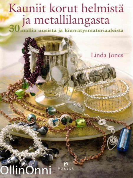 Kauniit korut helmistä ja metallilangasta : 30 mallia uusista ja kierrätysmateriaaleista, Linda Jones