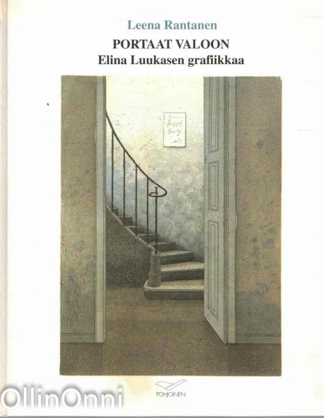 Portaat valoon - Elina Luukasen grafiikkaa, Leena Rantanen