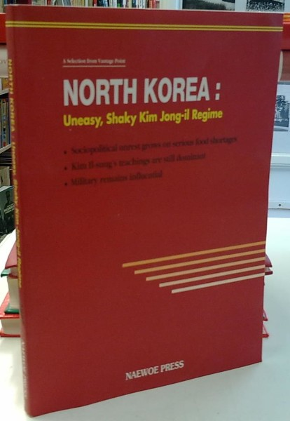 North Korea: Uneasy, Shaky Kim Jong-il Regime - A Selection from Vantage Point, Bong-uk Chong