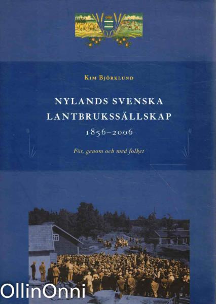 Nylands svenska lantbrukssällskap 1856-2006 : för, genom och med folket, Kim Björklund