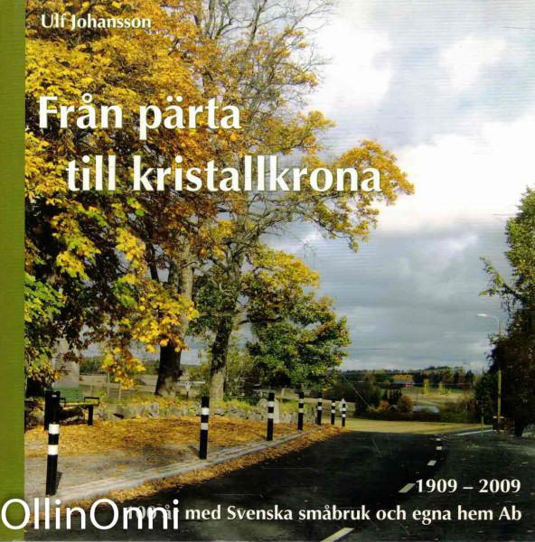 Från pärta till kristallkrona : 100 år med Svenska småbruk och egna hem ab 1909-2009, Ulf Johansson