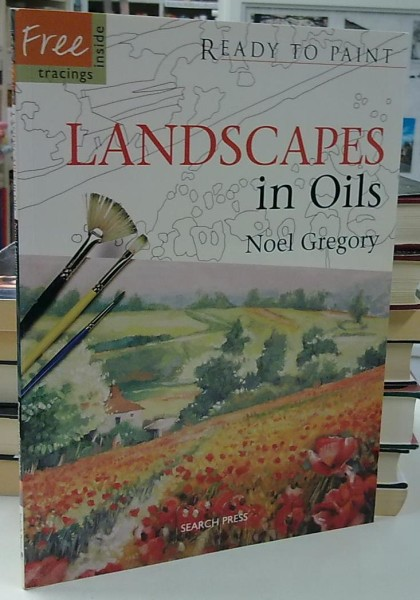 Ready to Paint - Landscapes in Oil, Noel Gregory