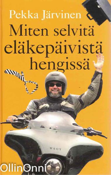 Miten selvitä eläkepäivistä hengissä, Pekka Järvinen
