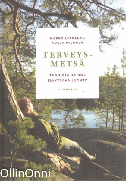Terveysmetsä - Tunnista ja koe elvyttävä luonto, Marko Leppänen