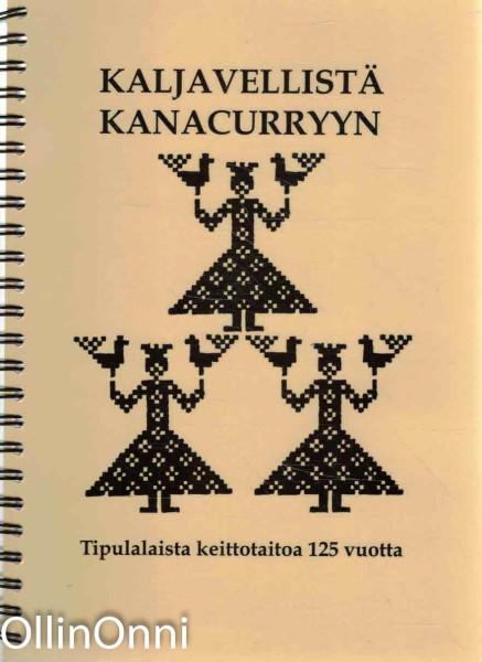 Kaljavellistä kanacurryyn - Tipulalaista keittotaitoa 125 vuotta, Tiina Karjalainen