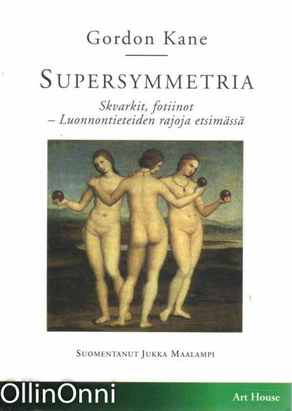 Supersymmetria : skvarkit, fotiinot - luonnontieteiden rajoja etsimässä, Gordon Kane