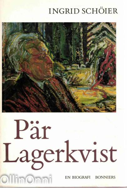 Pär Lagerkvist - En biografi, Ingrid Schöier
