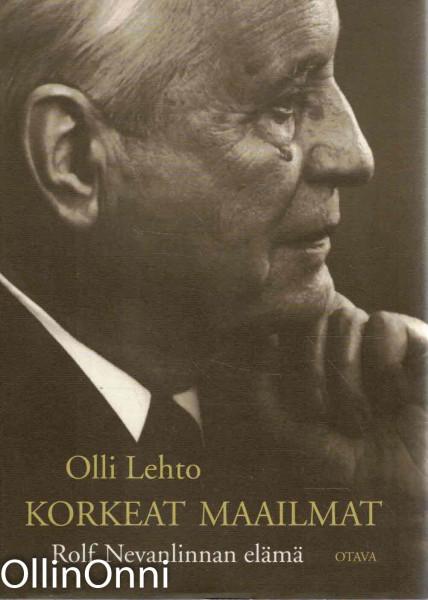 Korkeat maailmat : Rolf Nevanlinnan elämä, Olli Lehto