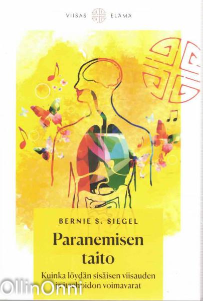 Paranemisen taito - Kuinka löydän sisäisen viisauden ja itsehoidon voimavarat, Bernie S. Siegel