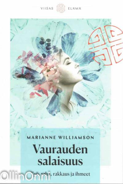 Vaurauden salaisuus - Työ, raha, rakkaus ja ihmeet, Marianne Williamson