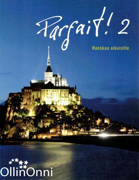 Parfait! 2 - Ranskaa aikuisille, Tiina Martikainen