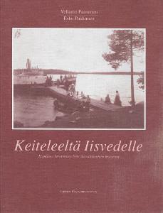 Keiteleeltä Iisvedelle : Kymijoen latvavesien höyrylaivaliikenteen historiaa, Vellamo Paananen