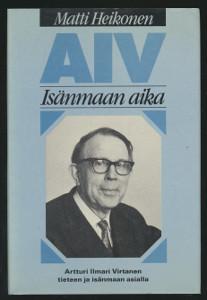 AIV : isänmaan aika : Artturi Ilmari Virtanen tieteen ja isänmaan asialla, Matti Heikonen