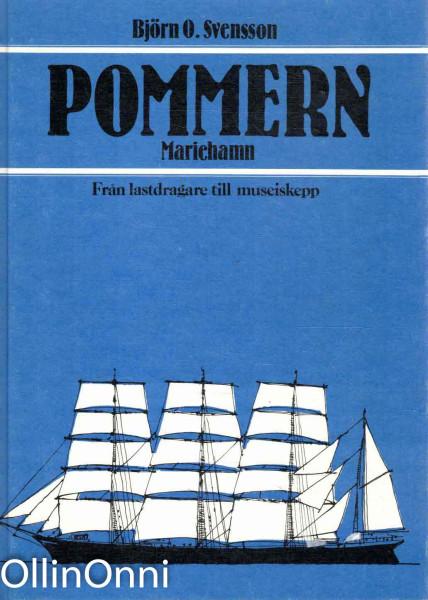 Pommern Mariehamn - Från lastdragare till museiskepp, Björn O. Svensson