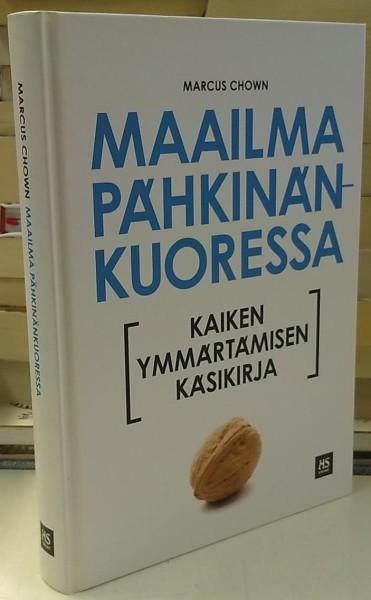 Maailma pähkinänkuoressa - Kaiken ymmärtämisen käsikirja, Marcus Chown