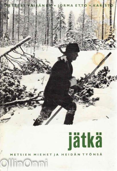Jätkä - Metsien miehet ja heidän työnsä, Petteri Väisänen