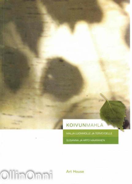 Koivunmahla : malja luonnolle ja terveydelle, Susanna Maaranen