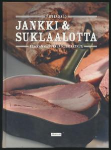 Jankki & suklaalotta : elämänmakuinen ruokakirja, Riitta Salo