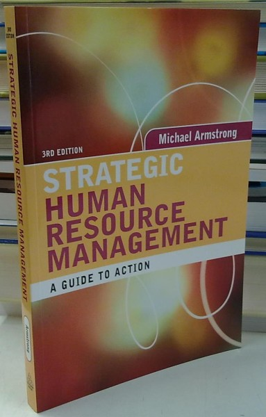 Strategic Human Resource Management - A Guide to Action - 3rd edition, Michael Armstrong