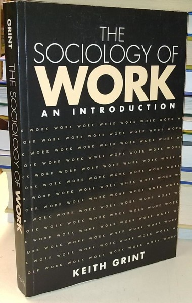The Sociology of Work - An Introduction, Keith Grint