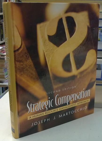 Strategic Compensation - A Human Resource Management Approach - Second edition, Joseph J. Martocchio