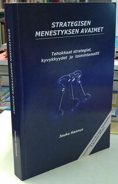 Strategisen menestyksen avaimet - Tehokkaat strategiat, kyvykkyydet ja toimintamallit, Jouko Hannus
