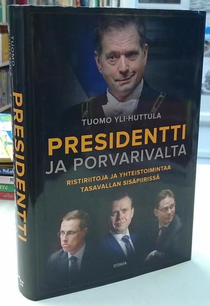 Presidentti ja porvarivalta - Ristiriitoja ja yhteistoimintaa tasavallan sisäpiirissä, Tuomo Yli-Huttula