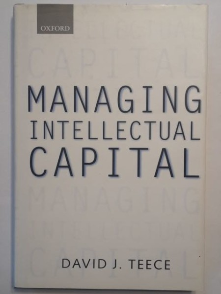 Managing Intellectual Capital - Organizational, Strategic, and Policy Dimensions, David J. Teece