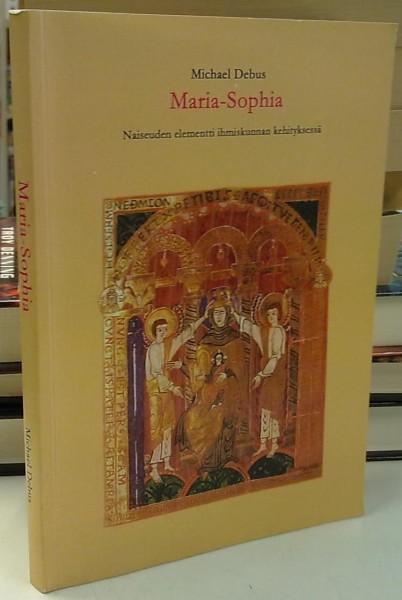 Maria-Sophia - Naiseuden elementti ihmiskunnan kehityksessä, Michael Debus