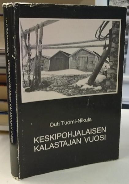 Keskipohjalaisen kalastajan vuosi - Keski-Pohjanmaan suomenkielisen rannikon ammattimaisen kalastuksen ja hylkeenpyynnin muuttuminen 1800- ja 1900-luvulla, Outi Tuomi-Nikula