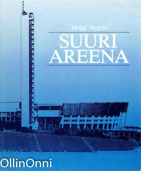 Suuri areena : Stadion-säätiö 1927-1987, Helsingin olympiastadion 1938-1988, Helge Nygrén