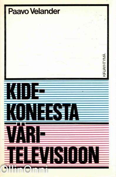 Kidekoneesta väritelevisioon, Paavo Velander