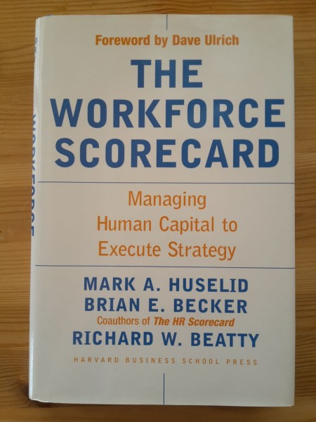 The Workforce Scorecard - managing Human Capital to Execute Strategy, Mark A. Huselid