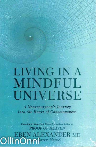 Living in a Mindful Universe - A Neurosurgeon's Journey into the Heart of Consciousness, Eben Alexander, MD