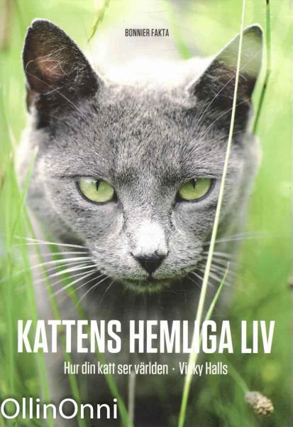 Kattens hemliga liv : hur din katt ser på världen, Vicky Halls