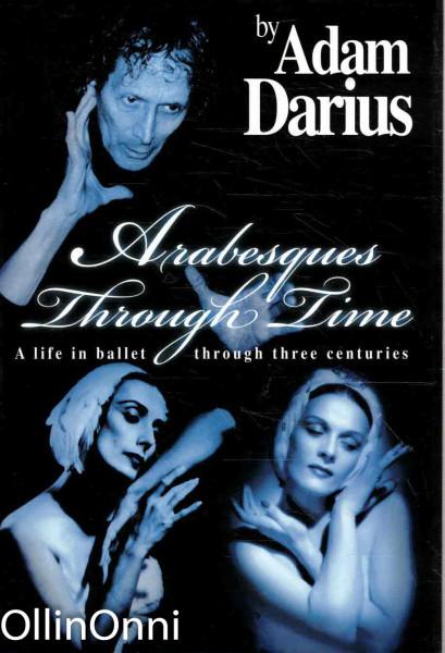 Arabesques through time : a life in ballet through three centuries, Adam Darius