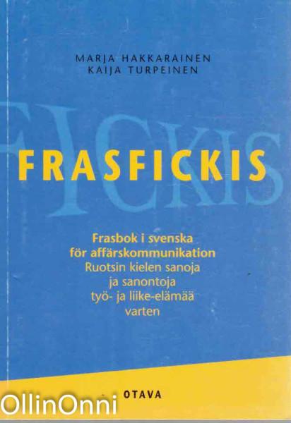 Frasfickis : frasbok i svenska för affärskommunikation : ruotsin kielen sanoja ja sanontoja työ- ja liike-elämää varten, Marja Hakkarainen