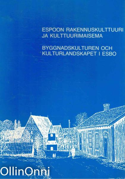 Espoon rakennuskulttuuri ja kulttuurimaisema = Byggnadskulturen och kulturlandskapet i Esbo, Erkki Härö