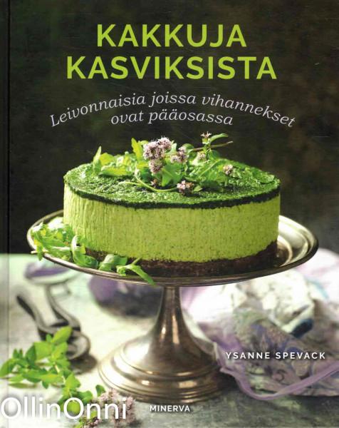 Kakkuja kasviksista - Leivonnaisia joissa vihannekset ovat pääosassa, Ysanne Spevack