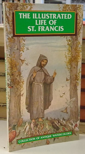 The Illustrated Life of St. Francis - Fifty antique watercolors on the life of the Saint by P. Subercaseaux, Romeo Cianchetta
