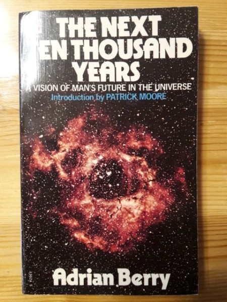 The Next Ten Thousand Years - A Vision of Man´s Future in the Universe, Adrian Berry