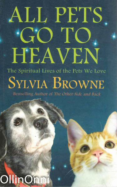 All Pets Go To Heaven - The Spiritual Lives of the Pets We Love, Sylvia Browne
